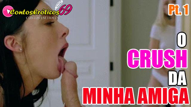 O CRUSH DA MINHA AMIGA – PARTE 1