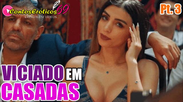 VICIADO EM CASADAS – PARTE 3