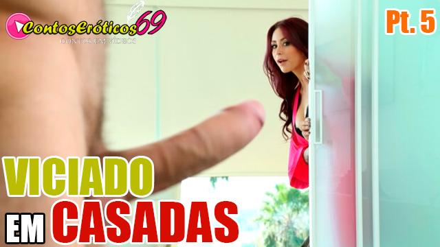 VICIADO EM CASADAS – PARTE 5