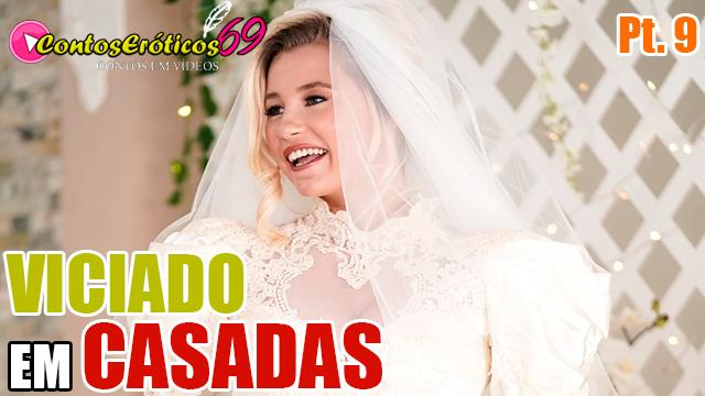 VICIADO EM CASADAS – PARTE 9